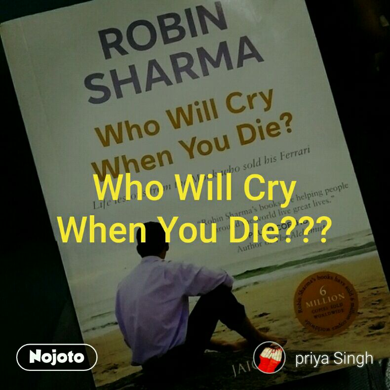 Who Will Cry When You Die???
