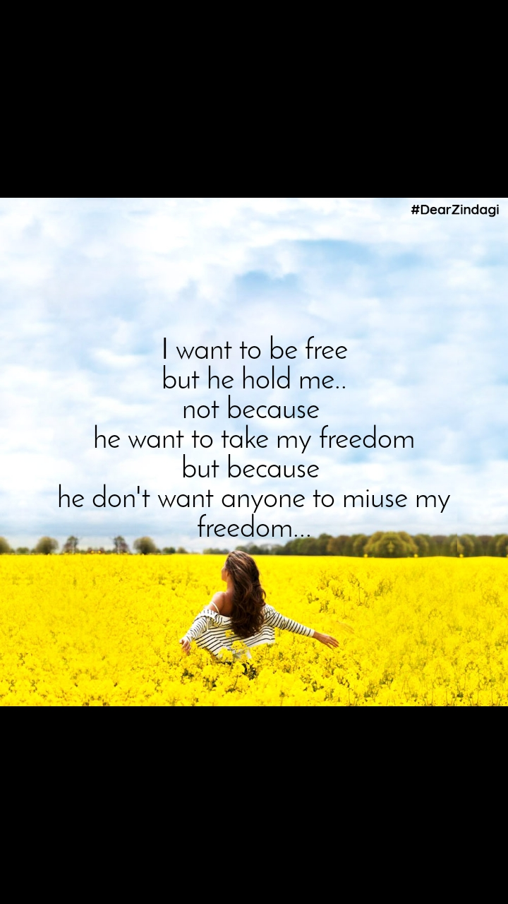 #DearZindagi  I want to be free  but he hold me.. not because  he want to take my freedom but because  he don't want anyone to miuse my freedom...