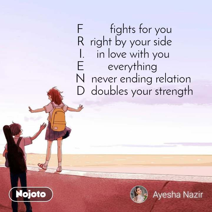 F         fights for you R  right by your side I.    in love with you E        everything            N  never ending relation        D  doubles your strength