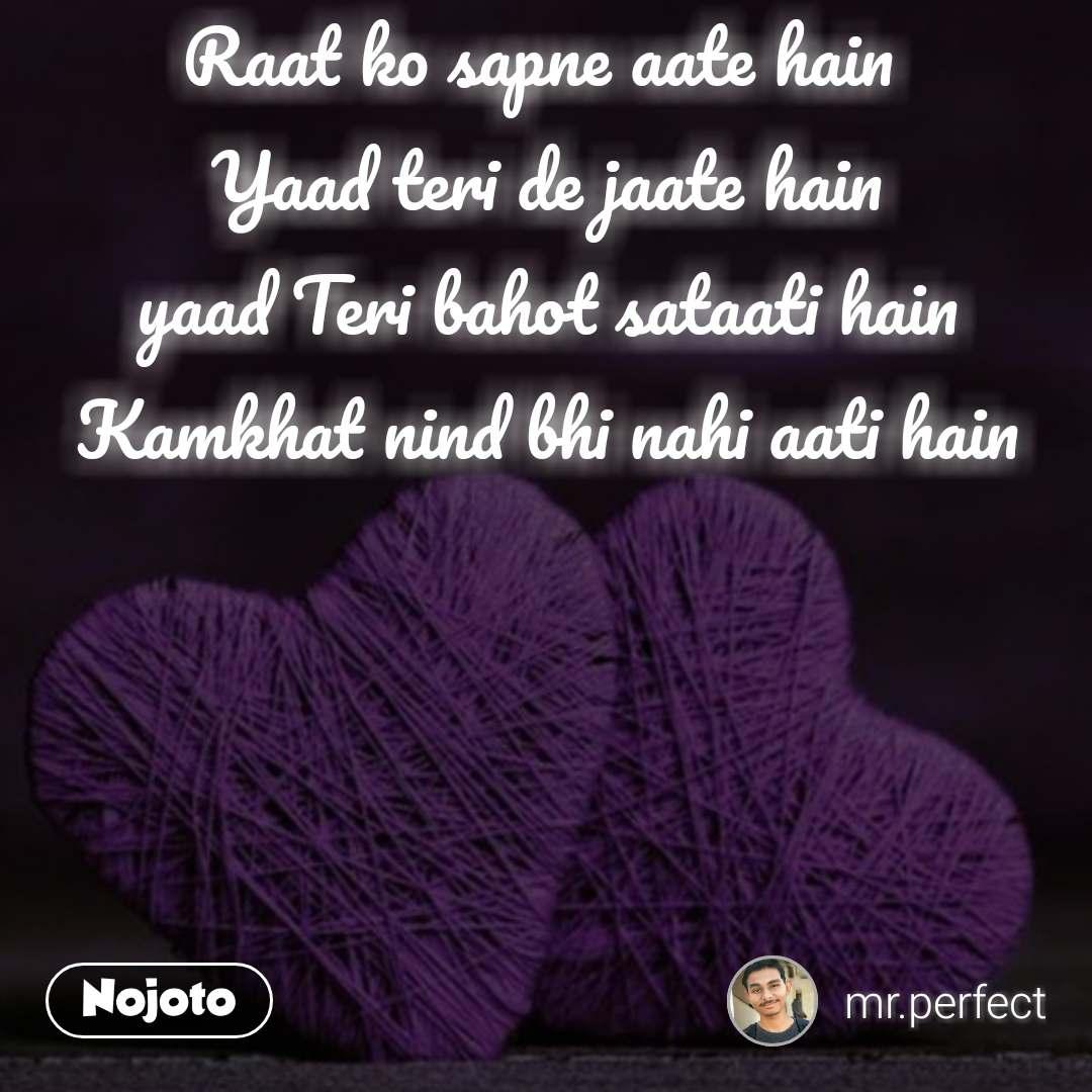 Raat ko sapne aate hain  Yaad teri de jaate hain yaad Teri bahot sataati hain Kamkhat nind bhi nahi aati hain  #NojotoQuote