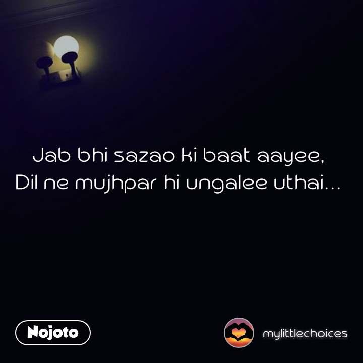 Jab bhi sazao ki baat aayee,  Dil ne mujhpar hi ungalee uthai...