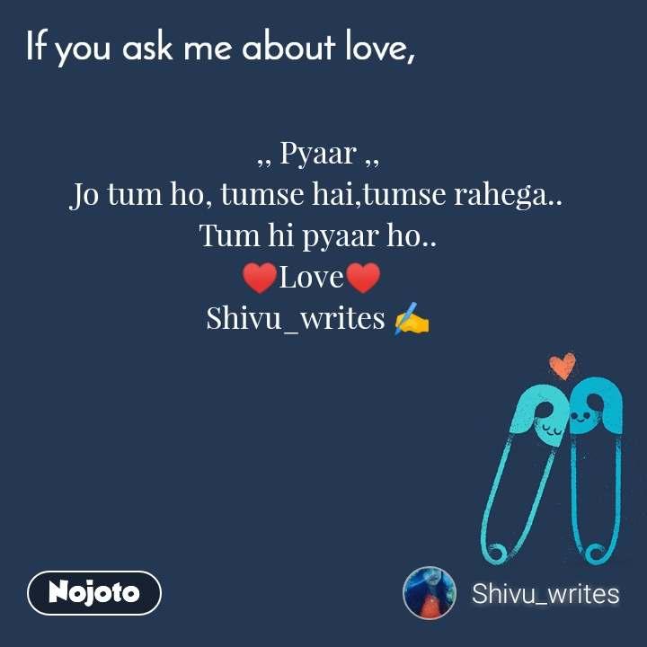 ,, Pyaar ,, Jo tum ho, tumse hai,tumse rahega.. Tum hi pyaar ho.. ♥️Love♥️   Shivu_writes ✍️