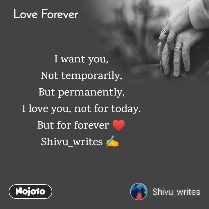 Love Forever  I want you, Not temporarily, But permanently, I love you, not for today. But for forever ♥я╕П Shivu_writes тЬНя╕П