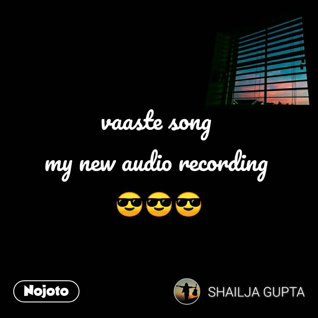 vaaste song  my new audio recording  😎😎😎