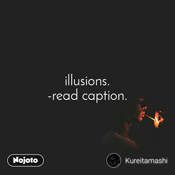 illusions. -read caption.