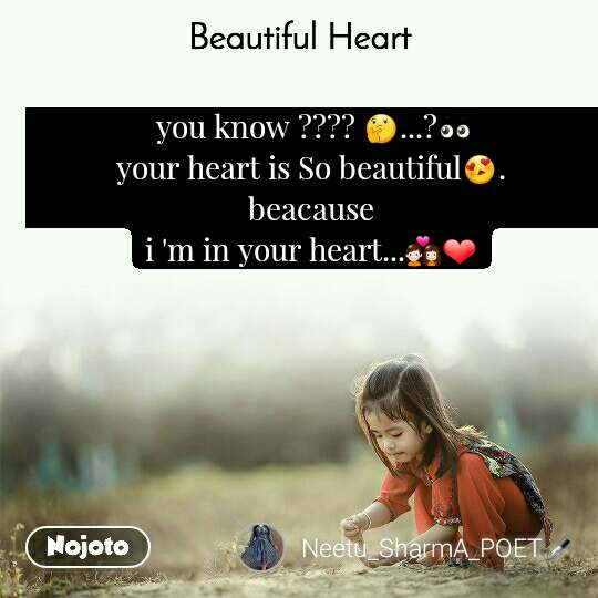 Beautiful Heart  you know ???? 🤔...?👀                                                                                                                       your heart is So beautiful😍.                                                                           beacause                                                           i 'm in your heart...👩‍❤‍👨❤