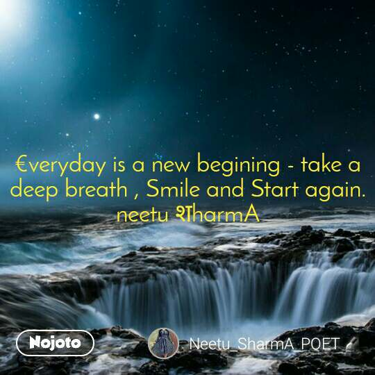 €veryday is a new begining - take a deep breath , Smile and Start again.                                             neetu शharmA
