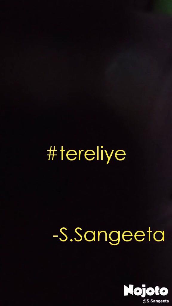 #tereliye -S.Sangeeta
