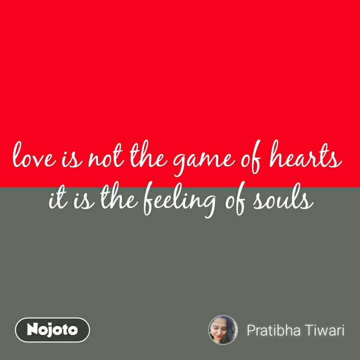 What is on your mind status messages quotes love is not the game of hearts  it is the feeling of souls