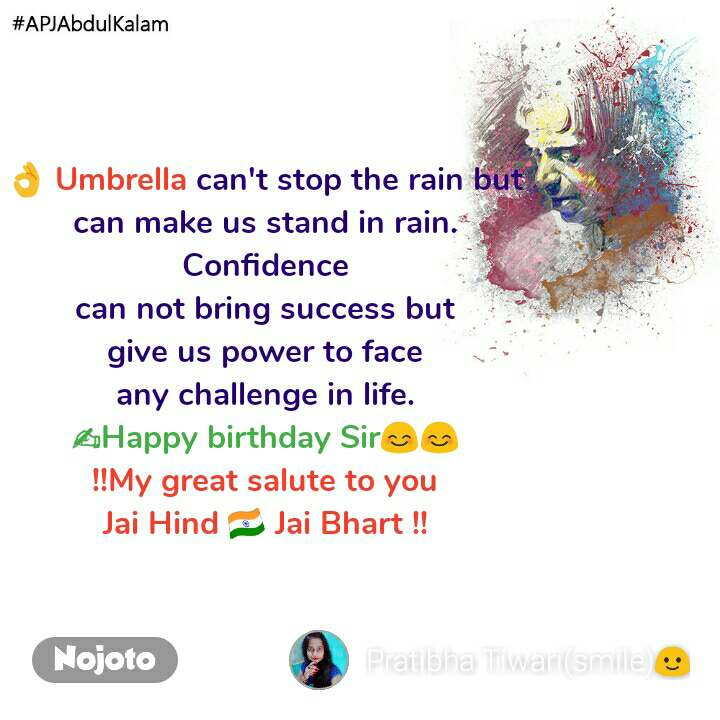 #APJAbdulKalam 👌 Umbrella can't stop the rain but can make us stand in rain. Confidence can not bring success but give us power to face any challenge in life. ✍Happy birthday Sir😊😊 !!My great salute to you Jai Hind 🇮🇳 Jai Bhart !!