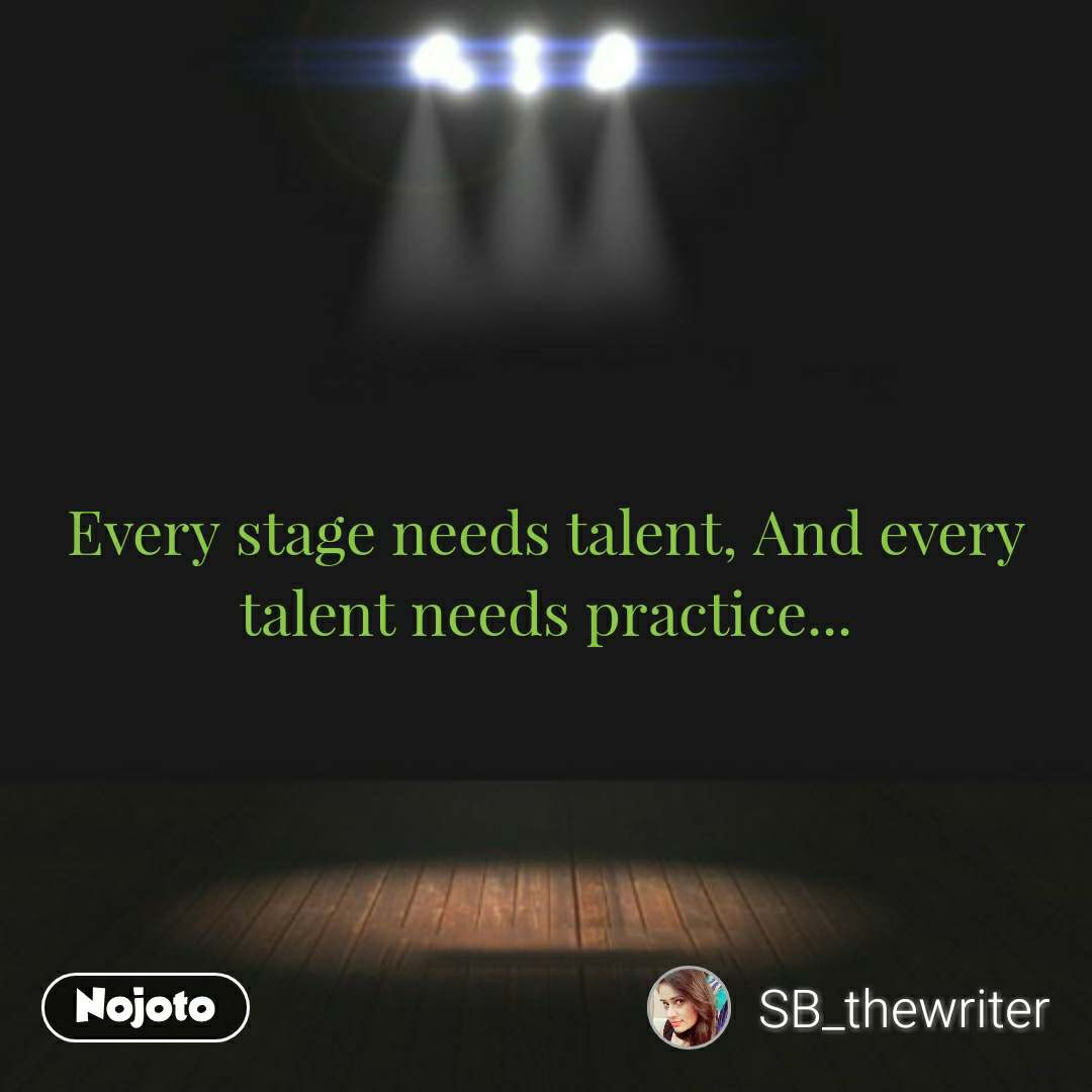 Every stage needs talent, And every talent needs practice... #NojotoQuote