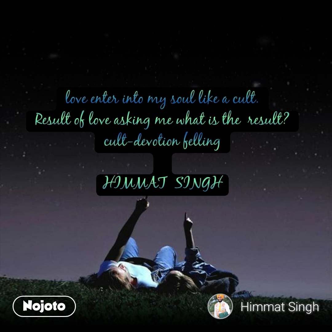 love enter into my soul like a cult. Result of love asking me what is the  result? cult-devotion felling  HIMMAT  SINGH