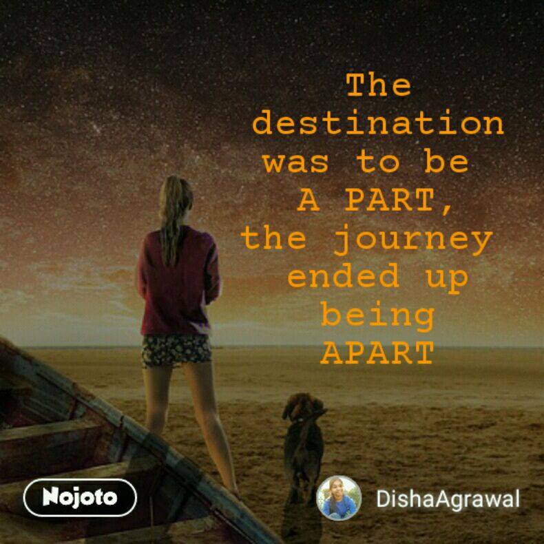 The destination was to be  A PART, the journey  ended up being APART