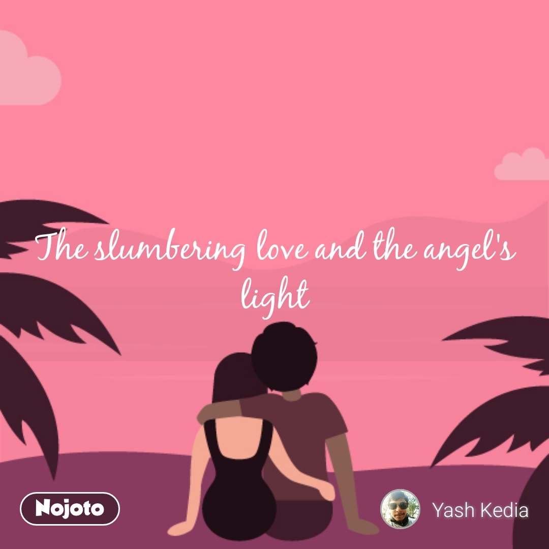 The slumbering love and the angel's light