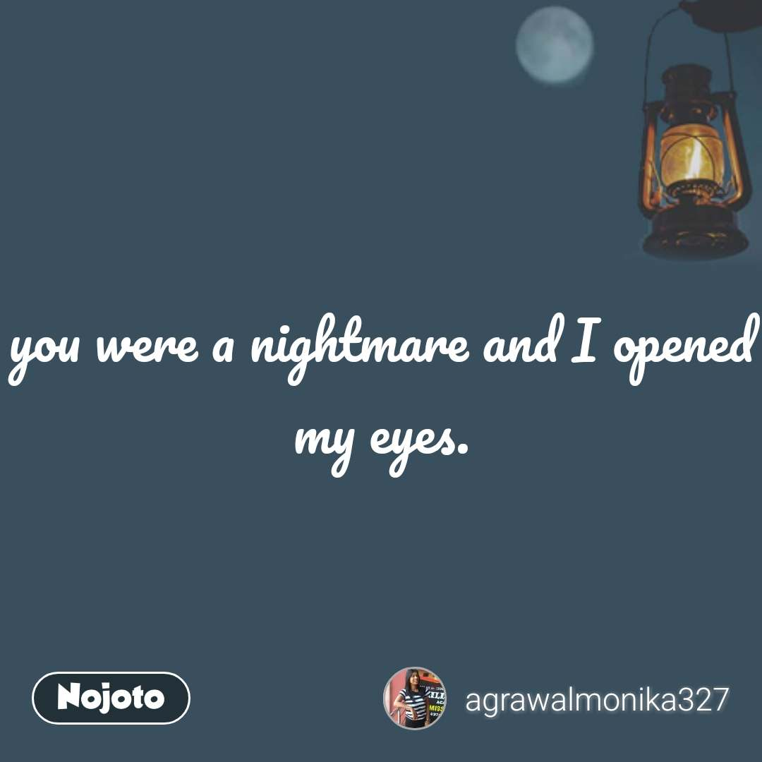 you were a nightmare and I opened my eyes. #NojotoQuote