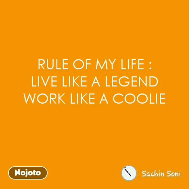 RULE OF MY LIFE : LIVE LIKE A LEGEND WORK LIKE A COOLIE