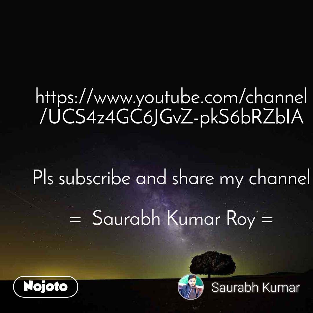 https://www.youtube.com/channel/UCS4z4GC6JGvZ-pkS6bRZbIA   Pls subscribe and share my channel  =  Saurabh Kumar Roy =