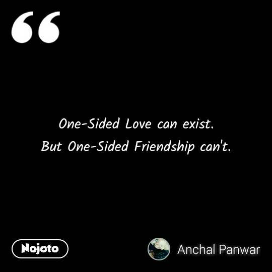 One-Sided Love can exist. But One-Sided Friendship | Nojoto