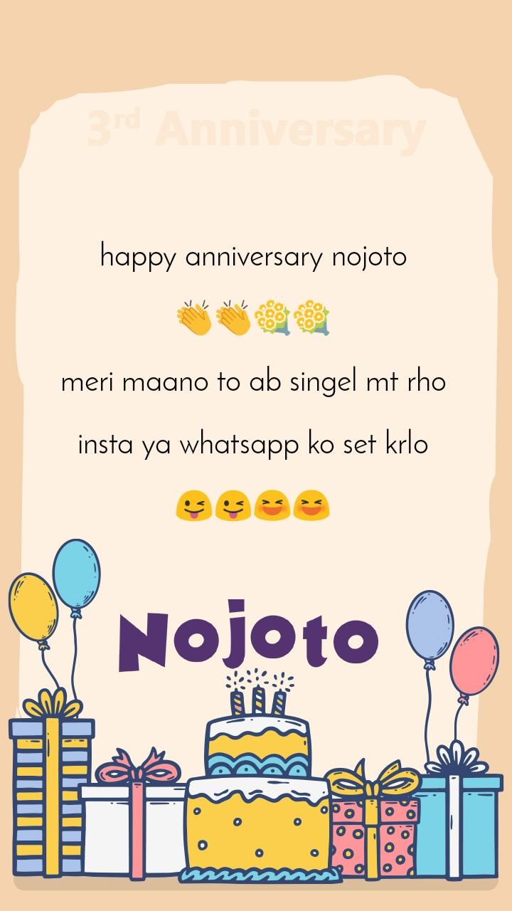 happy anniversary nojoto  👏👏💐💐  meri maano to ab singel mt rho  insta ya whatsapp ko set krlo  😜😜😆😆