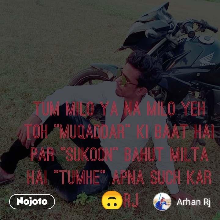 """Tum Milo Ya Na Milo Yeh Toh """"Muqaddar"""" Ki Baat Hai Par """"Sukoon"""" Bahut Milta Hai """"Tumhe"""" Apna Such Kar🙃Rj"""