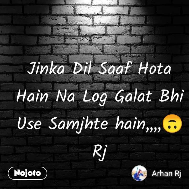 Jinka Dil Saaf Hota Hain Na Log Galat Bhi Use Samjhte hain,,,,🙃Rj
