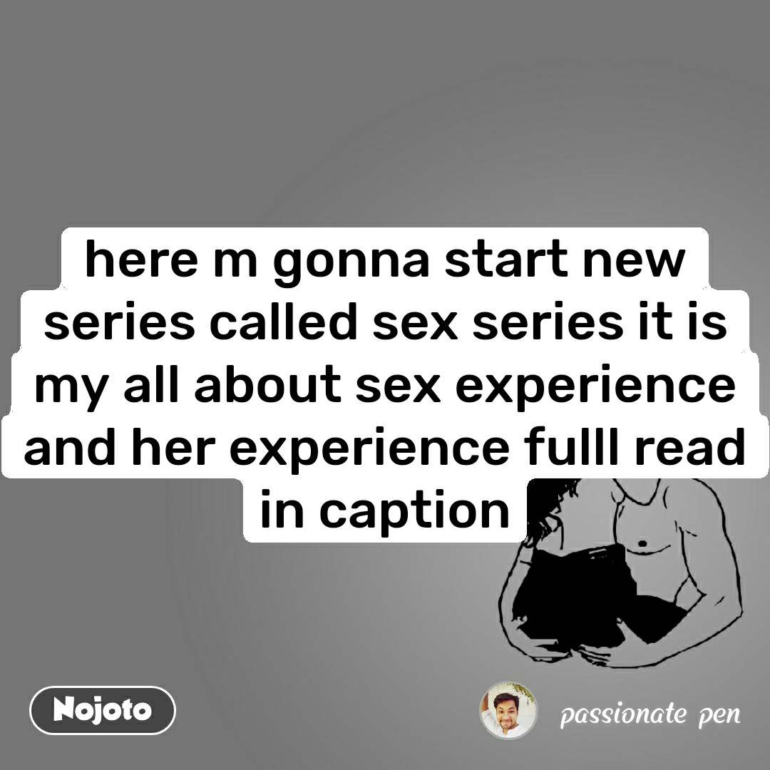 here m gonna start new series called sex series it is my all about sex experience and her experience fulll read in caption