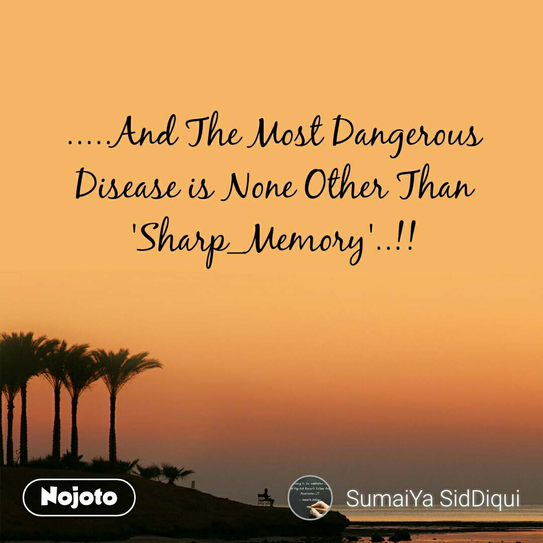 .....And The Most Dangerous Disease is None Other Than 'Sharp_Memory'..!!