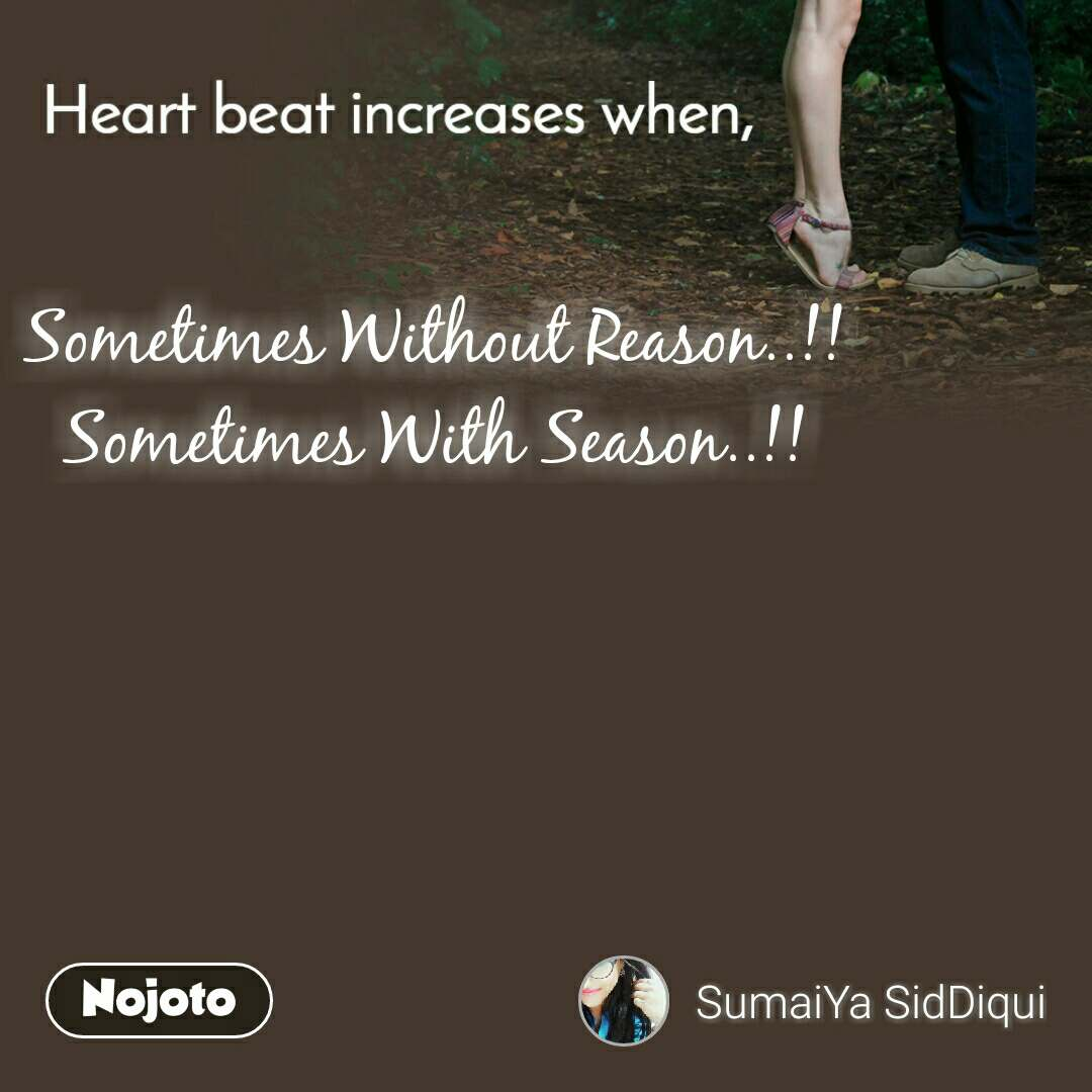 Heart Beat increases when, Sometimes Without Reason..!! Sometimes With Season..!!