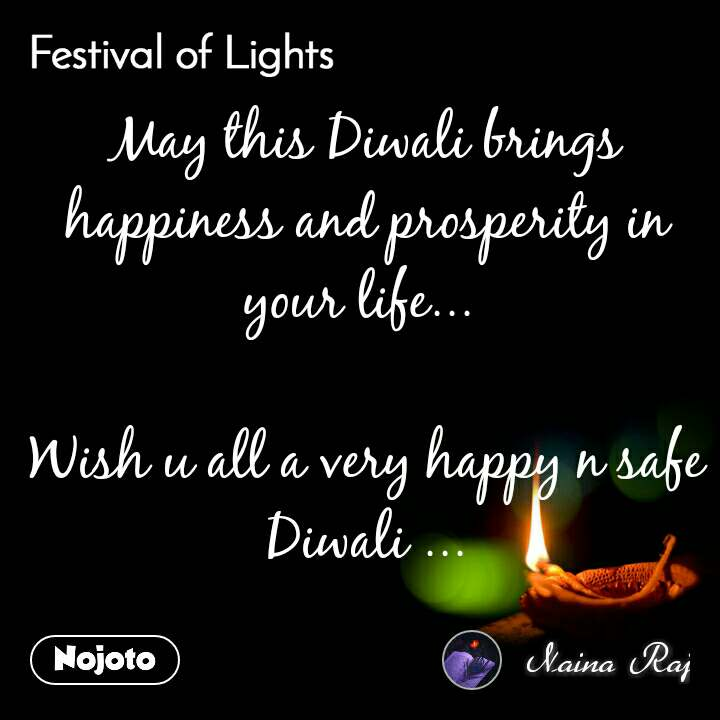 Festival of lights May this Diwali brings happiness and prosperity in your life...   Wish u all a very happy n safe Diwali ...