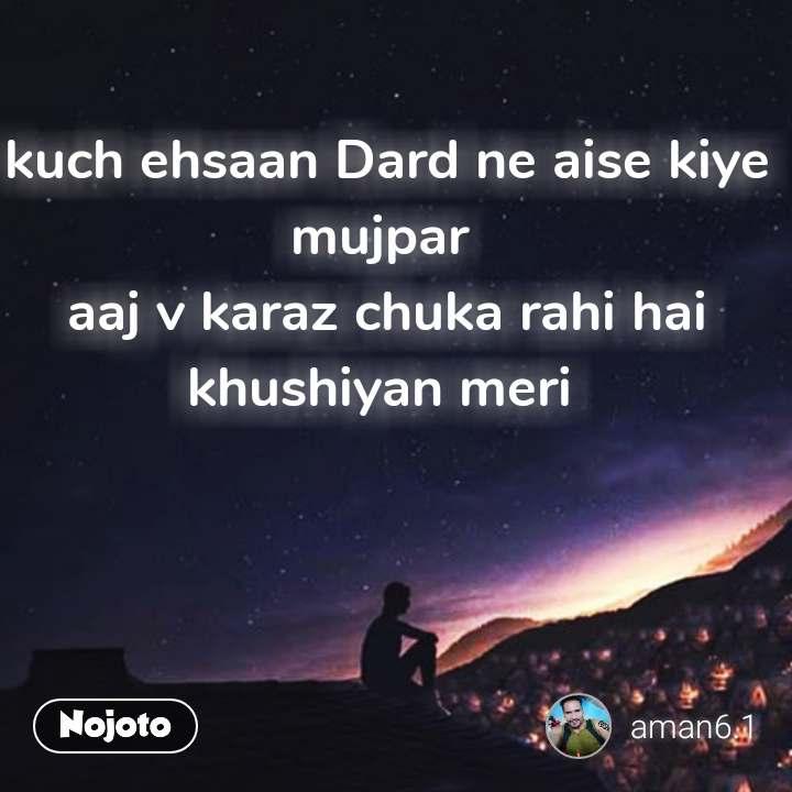 Night sms quotes messages in hindi  kuch ehsaan Dard ne aise kiye mujpar  aaj v karaz chuka rahi hai khushiyan meri