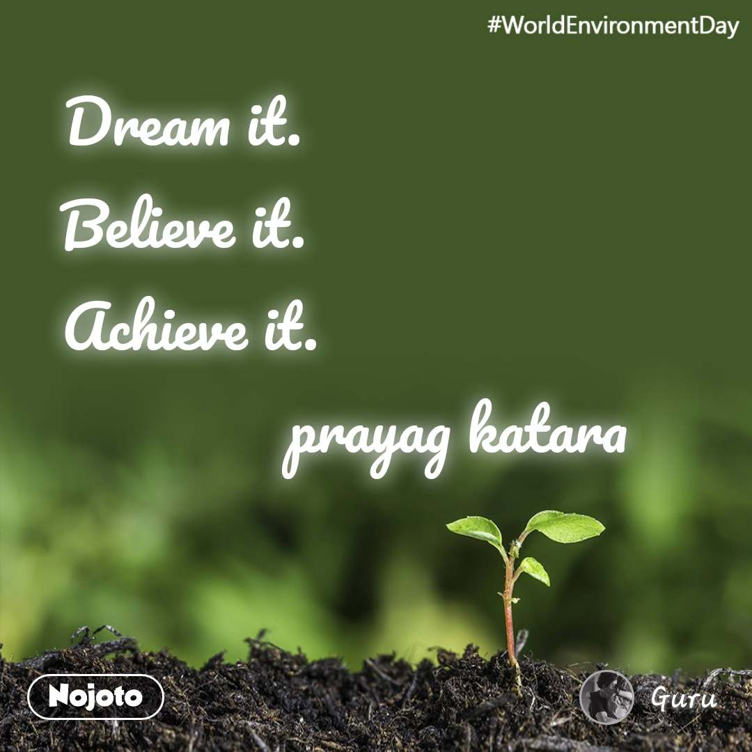 #WorldEnvironmentDay Dream it.  Believe it.  Achieve it.                                    prayag katara