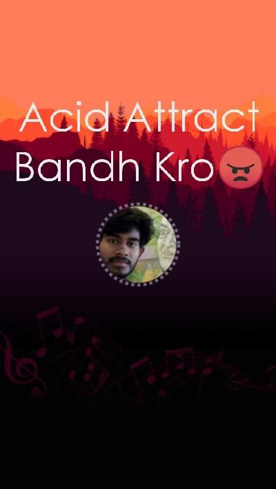 Acid Attract Bandh Kro😠