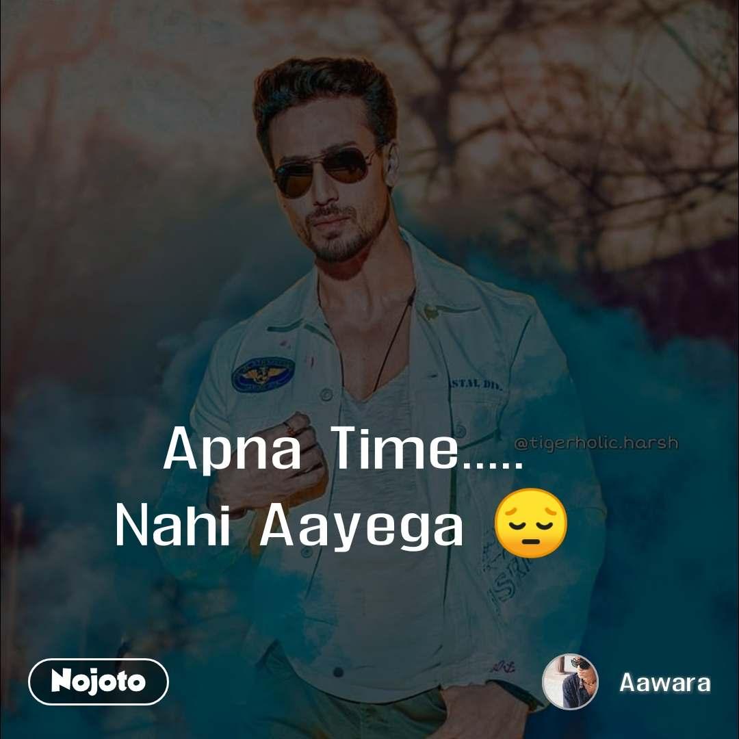 Apna Time..... Nahi Aayega 😔