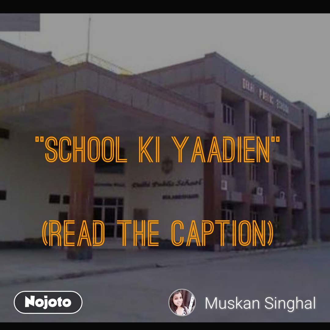 """School ki yaadien""   (Read the caption)"