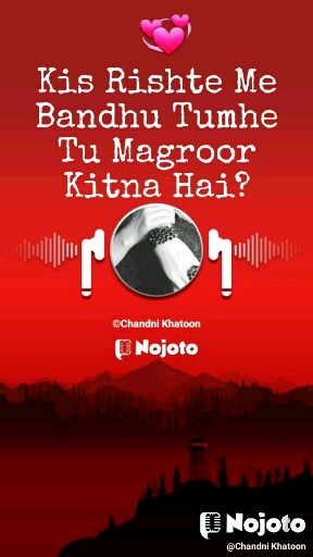 Kis Rishte Me Bandhu Tumhe Tu Magroor Kitna Hai? 💞