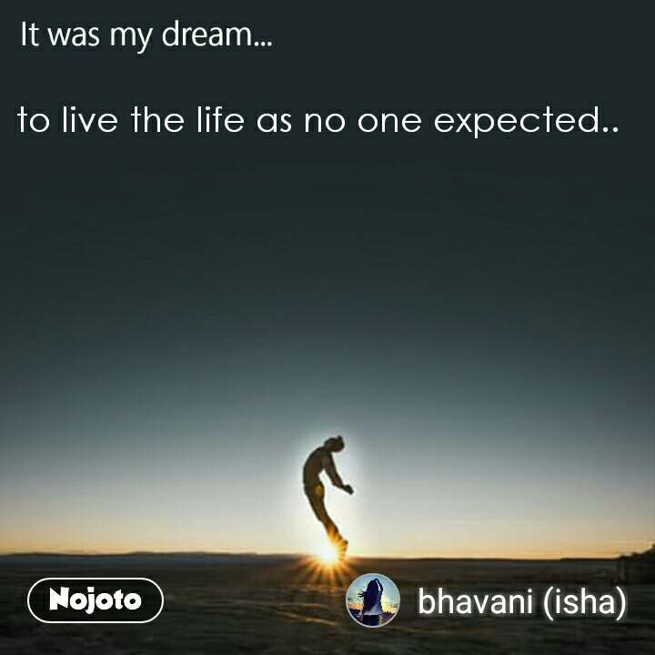 It was my dream to live the life as no one expected..
