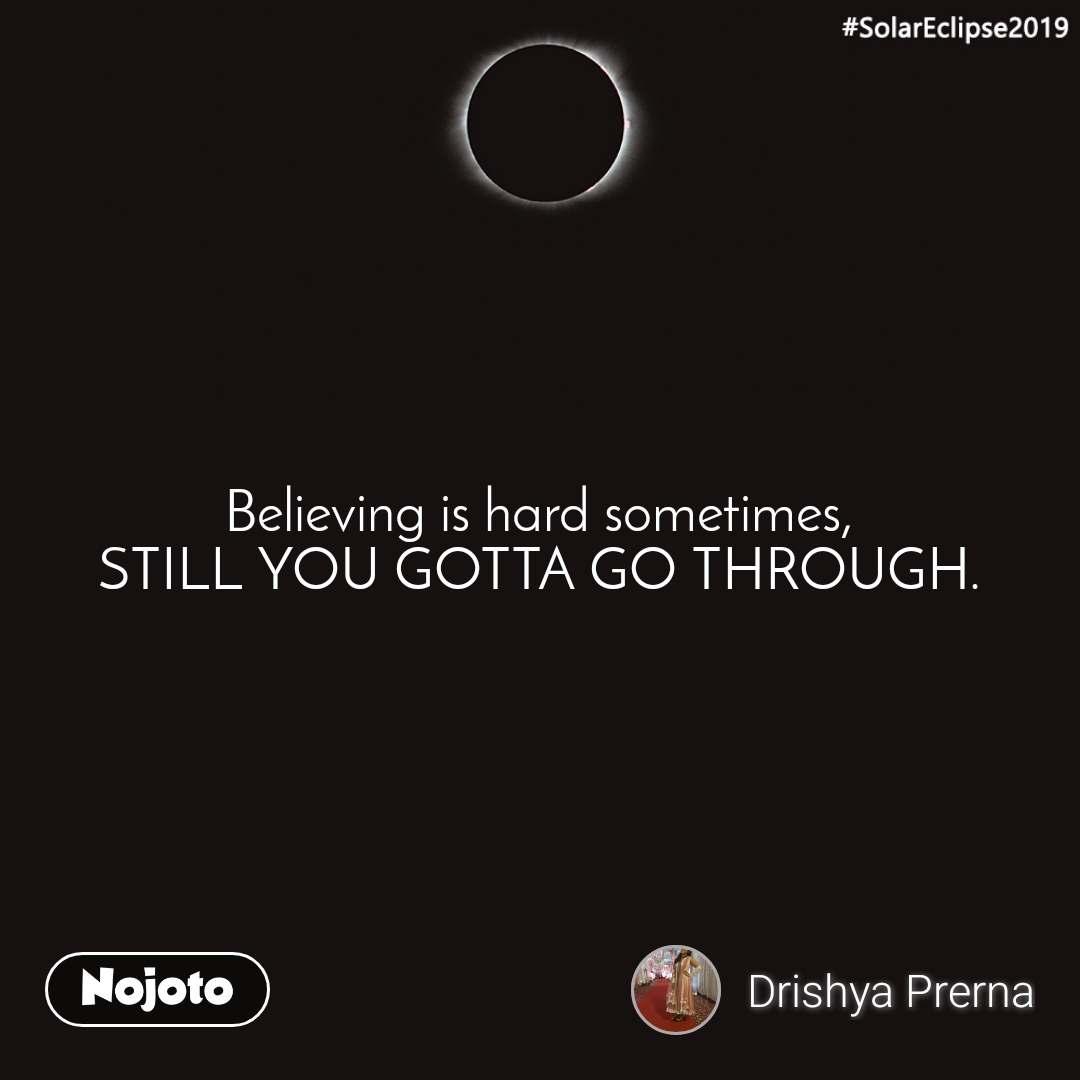 #SolarEclipse2019 Believing is hard sometimes, STILL YOU GOTTA GO THROUGH.