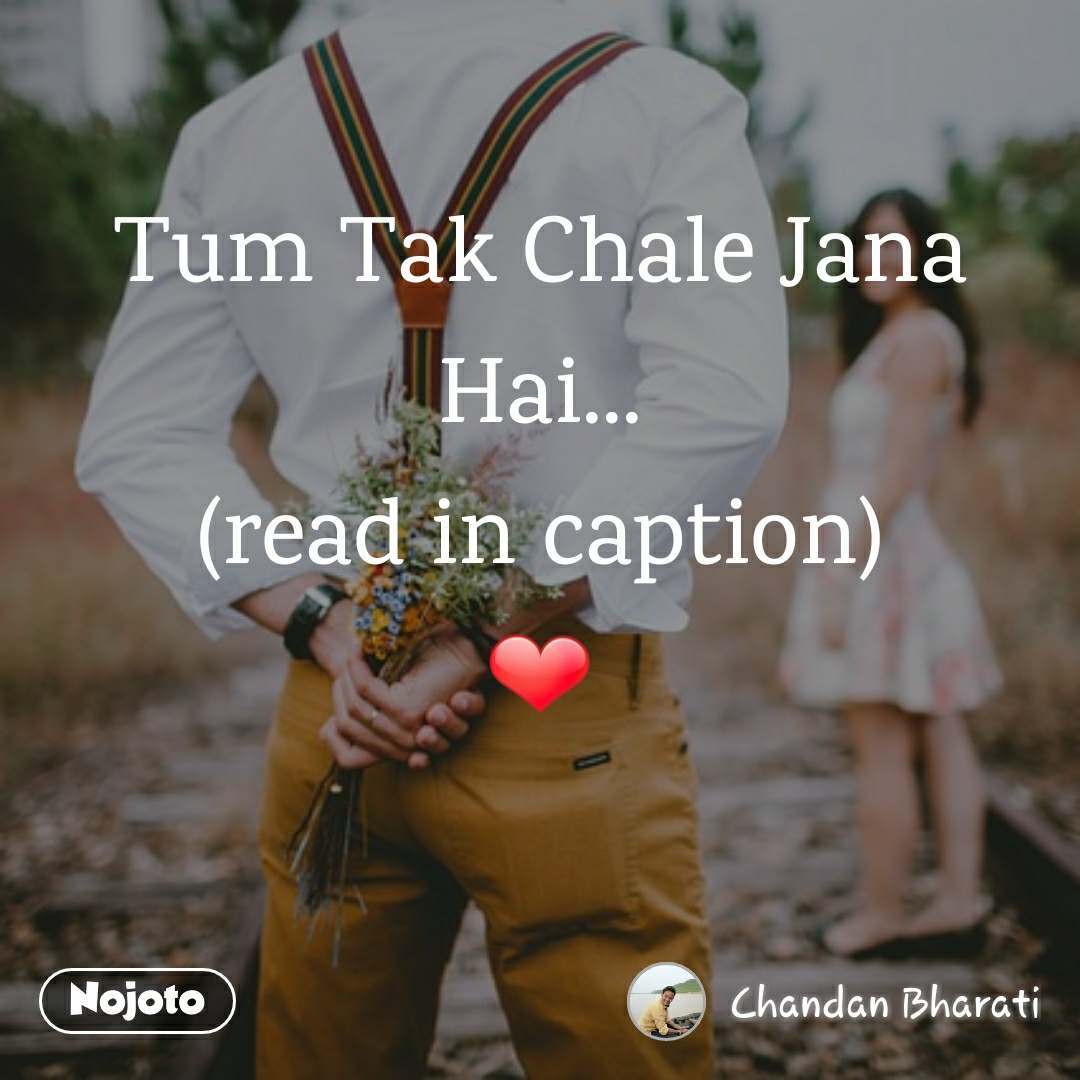 Tum Tak Chale Jana Hai... (read in caption) ❤