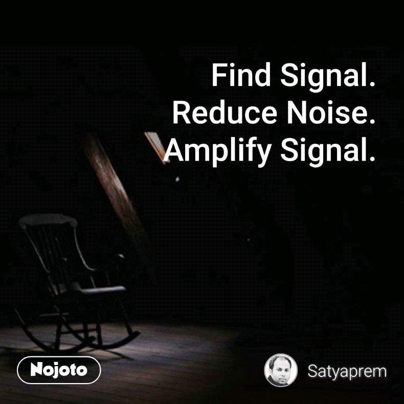 Find Signal.  Reduce Noise.  Amplify Signal.