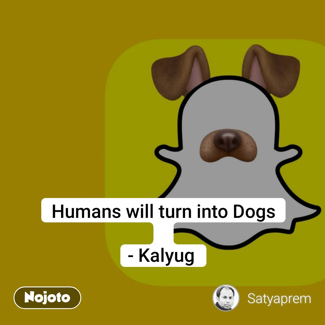 Humans will turn into Dogs  - Kalyug