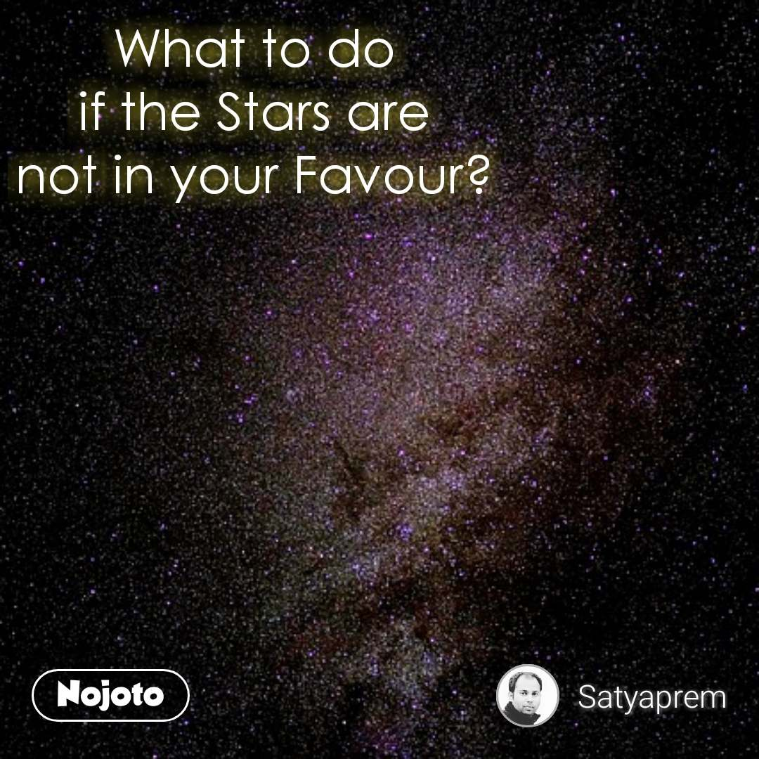 What to do  if the Stars are  not in your Favour?  #NojotoQuote