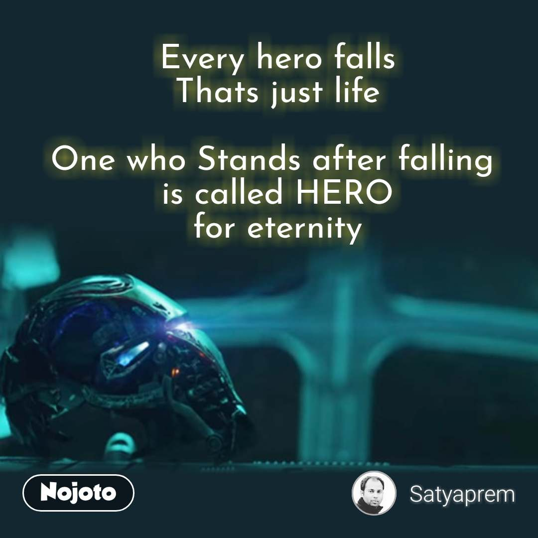 Every hero falls Thats just life  One who Stands after falling  is called HERO for eternity #NojotoQuote