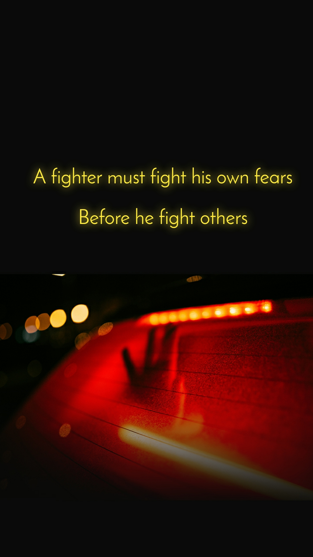 A fighter must fight his own fears  Before he fight others