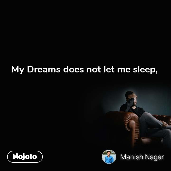 My Dreams does not let me sleep,