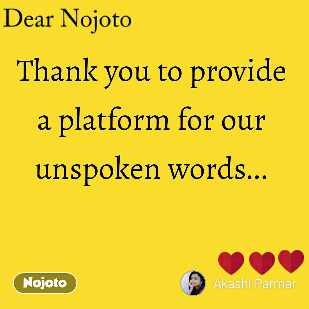 Dear Nojoto Thank you to provide a platform for our unspoken words...