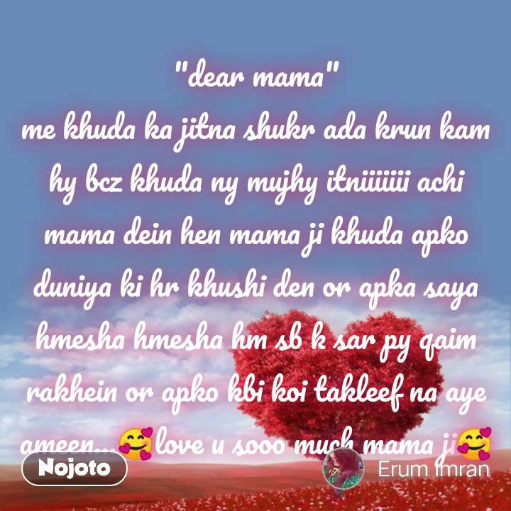 """dear mama"" me khuda ka jitna shukr ada krun kam hy bcz khuda ny mujhy itniiiiiii achi mama dein hen mama ji khuda apko duniya ki hr khushi den or apka saya hmesha hmesha hm sb k sar py qaim rakhein or apko kbi koi takleef na aye ameen...🥰love u sooo much mama ji🥰"