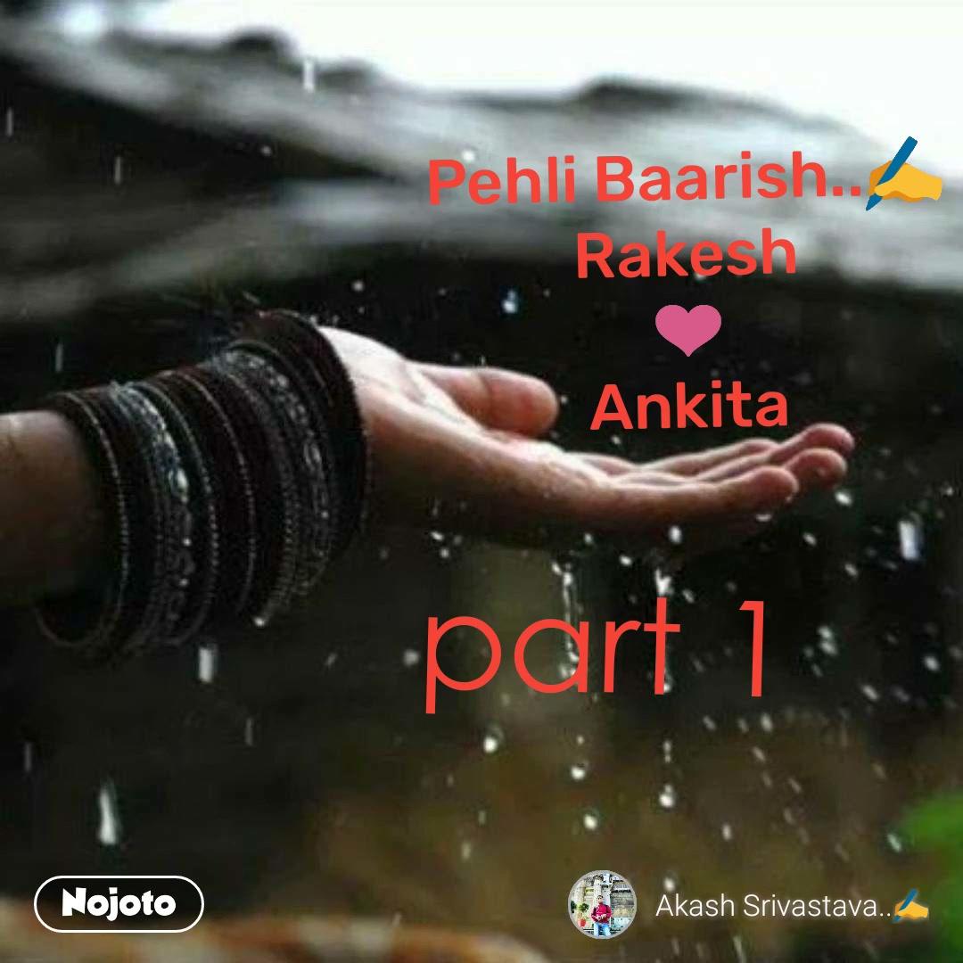 Pehli Baarish..✍️ Rakesh ❤️ Ankita part 1