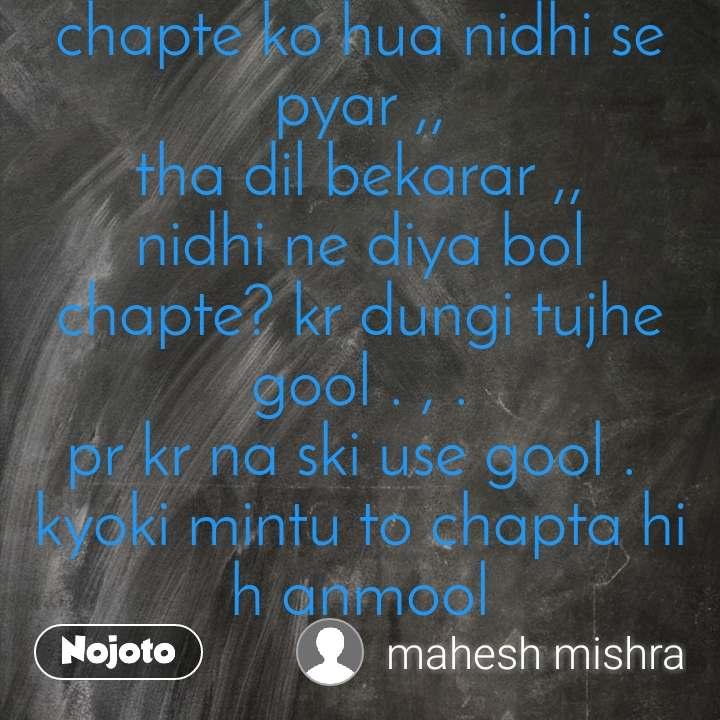 CHAPTA💝nidhi vs bharti  chapte ko hua nidhi se pyar ,, tha dil bekarar ,, nidhi ne diya bol chapte? kr dungi tujhe gool . , . pr kr na ski use gool .  kyoki mintu to chapta hi h anmool