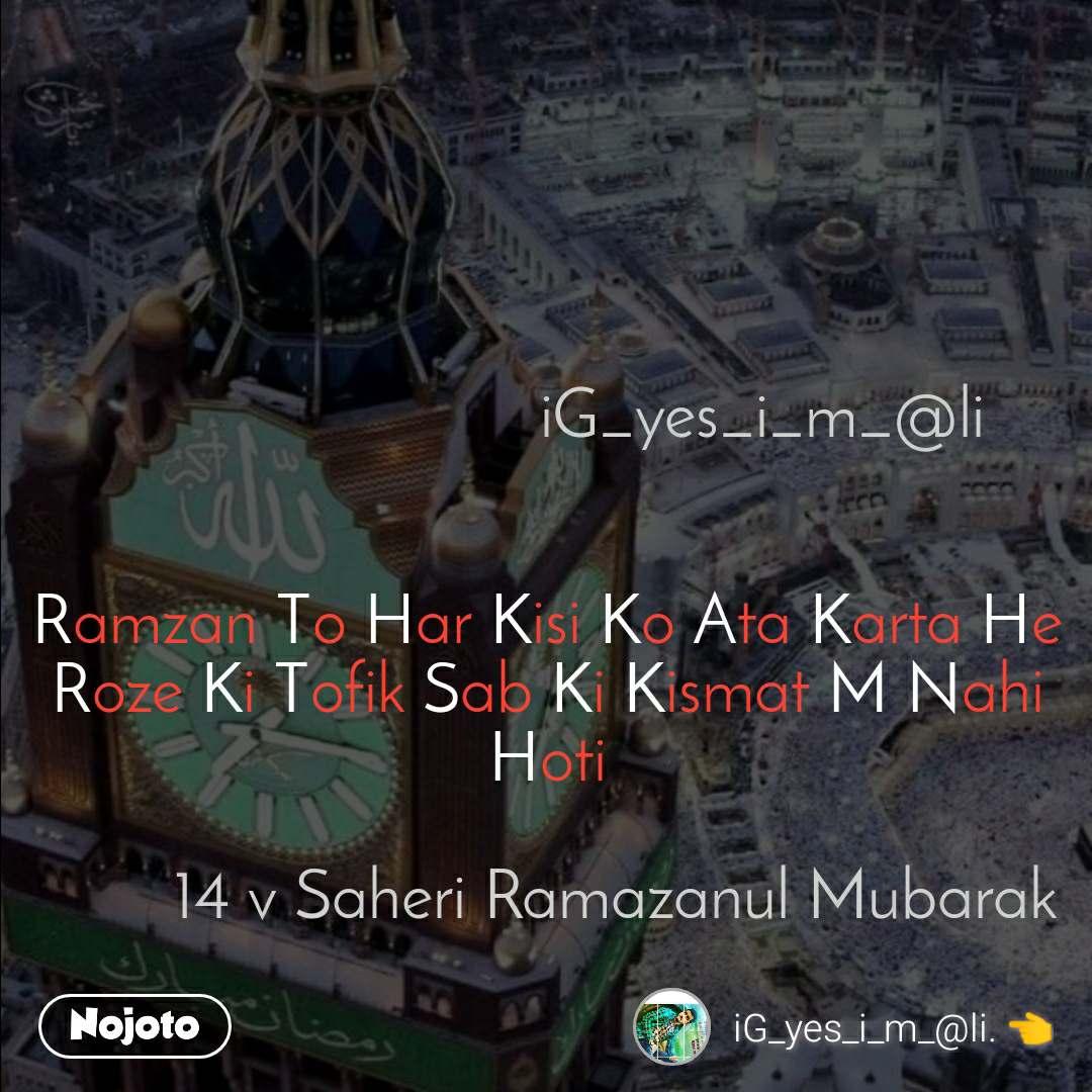 iG_yes_i_m_@li   Ramzan To Har Kisi Ko Ata Karta He Roze Ki Tofik Sab Ki Kismat M Nahi Hoti          14 v Saheri Ramazanul Mubarak