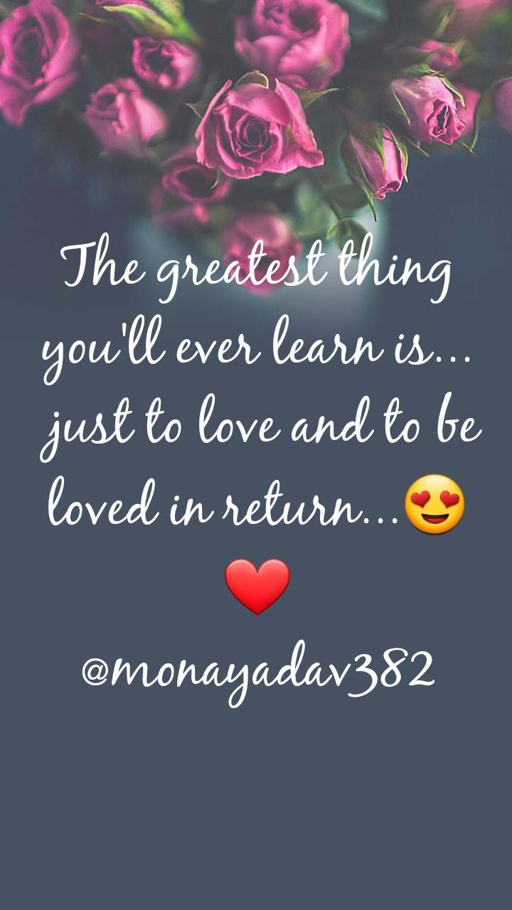 The greatest thing you'll ever learn is...  just to love and to be loved in return...😍❤ @monayadav382
